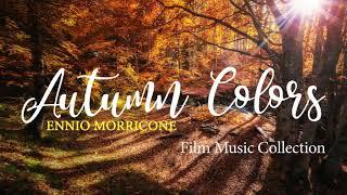Video Ennio Morricone - Autumn Colors - Film Music Collection⎪High Quality Audio download MP3, 3GP, MP4, WEBM, AVI, FLV Oktober 2018