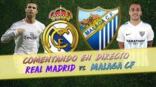 Comentando en VIVO   REAL MADRID vs MALAGA CF   LA LIGA by SergioLiveHD