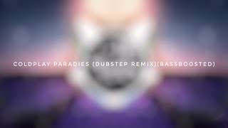 Coldplay Paradise (Dubstep Remix) [BassBoosted]