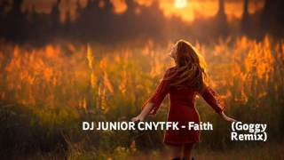 DJ JUNIOR CNYTFK Faith Goggy Remix