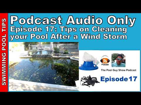 Podcast Audio Only: Episode 17 - Tips on Cleaning your Pool After a Wind Storm