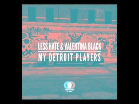 Less Hate, Valentina Black - My Detroit Players (Julian Wassermann & Oliver Deuerling Remix)