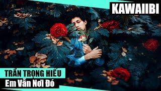 Em Vẫn Nơi Đó - Trần Trọng Hiếu [ Video Lyrics Kara ]