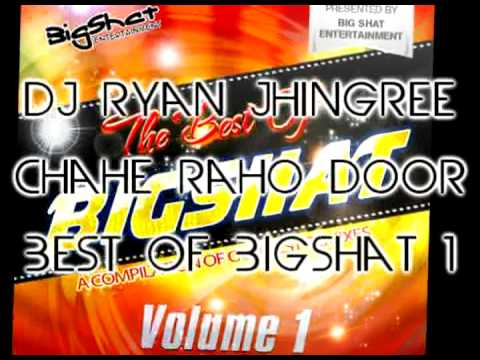 Dj Ryan Jhingree - Chahe Raho Door - Best of Bigshat Volume 1