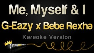 G Eazy x Bebe Rexha Me, Myself & I (Karaoke Version)