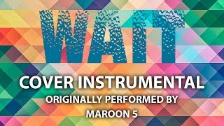 Wait (Cover Instrumental) [In the Style of Maroon 5]