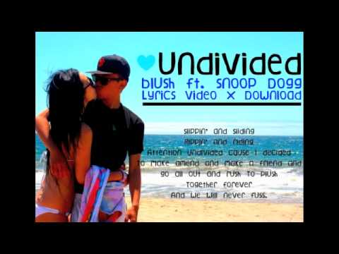 Undivided - Blush ft. Snoop Dogg (On-screen Lyrics + Download)