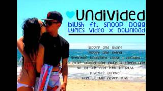 Undivided - Blush ft. Snoop Dogg (On-screen Lyrics + Download)