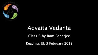 Advaita Vedanta Class 5 by Ram Banerjee