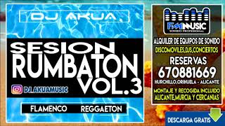 DJ Akua Sesión Rumbaton VOL.3 (Especial Verano 2018) ♫ Flamenco,Reggaeton,100%Temazos ♫
