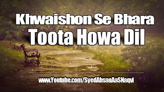 Khwaishon Se Bhara Toota Howa Dil - Silent Message Narrated By Syed Ahsan AaS