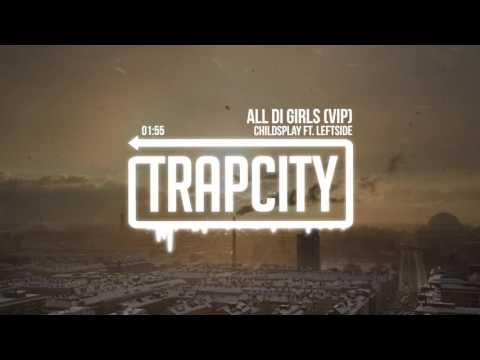 ChildsPlay ft. Leftside - All Di Girls (VIP)