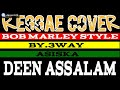 Deen Assalam Reggae Bob Marley Style!!   Cover By 3WAY ASISKA