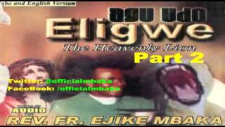 Agu Udo Eligwe (The Heavenly Lion) Part 2 - Father Ejike Mbaka