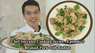 Chef Socrates Series - Ep. 3 - Braised Pork with Radish