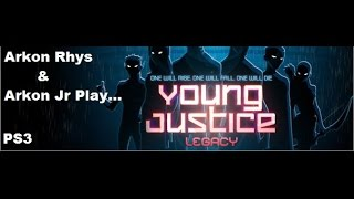 Arkon Rhys & Arkon Jr Play...Young Justice: Legacy Siberia Part 1 NORMAL PS3