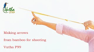 Making arrows from bamboo for kids | working outdoor for entertainment - Vutha P99