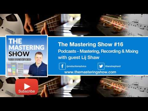 Podcasts – (Mastering, recording & mixing) - Episode 16 | The Mastering Show Podcast