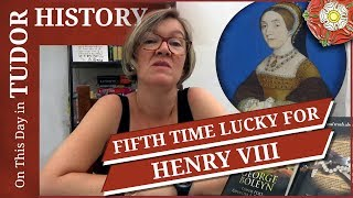 July 28 - Fifth time lucky for Henry VIII?