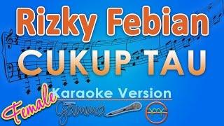 Rizky Febian - Cukup Tau FEMALE (Karaoke Lirik Tanpa Vokal) by GMusic