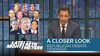 Republican Debate Demands: A Closer Look - Late Night with Seth Meyers