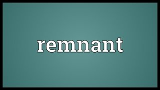 Remnant Meaning