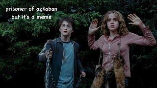 prisoner of azkaban but it's a meme