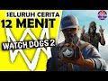 Seluruh Alur Cerita WATCH DOGS 2 Hanya 12 MENIT - Kisah Akhir Aiden & DedSec WatchDogs Indonesia