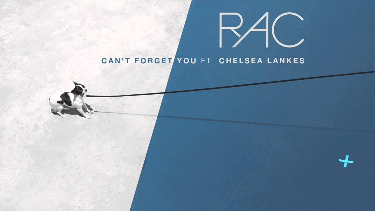 rac-cant-forget-you-ft-chelsea-lankes-rac