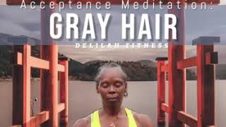 Meditation of Acceptance of your Gray Hair