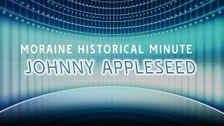 Moraine Historical Minute: Johnny Appleseed