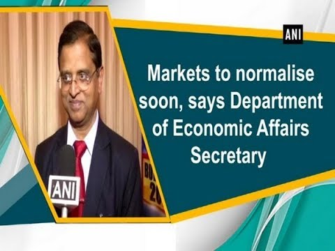Markets to normalise soon, says Department of Economic Affairs Secretary - ANI News