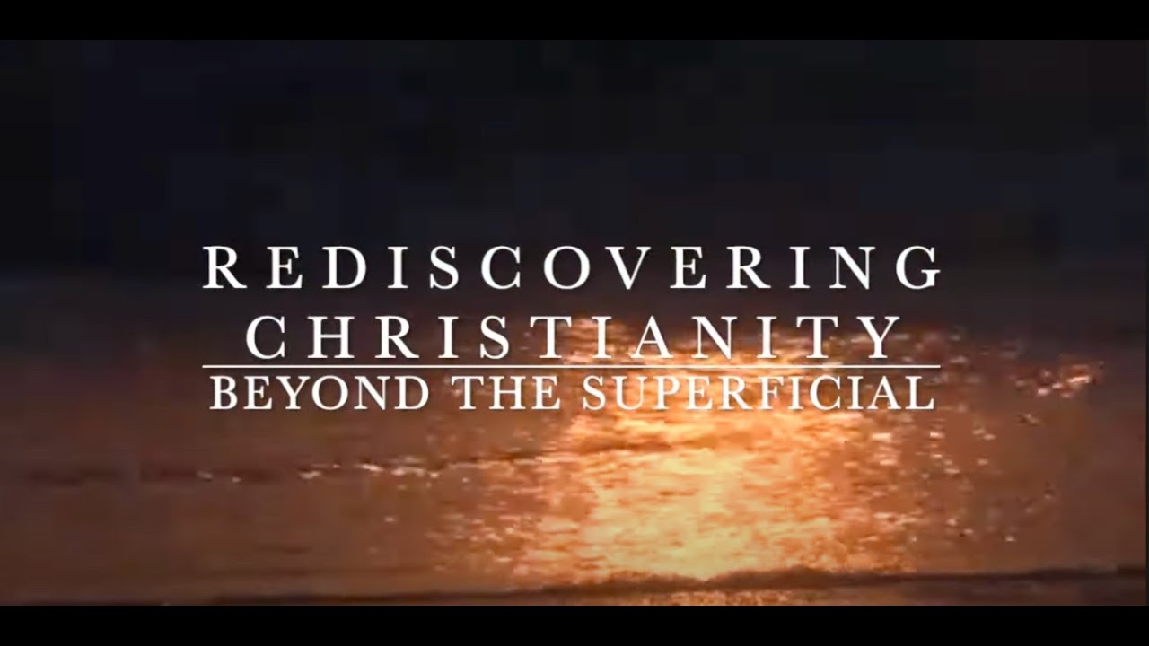 Rediscovering Christianity: Beyond the Superficial