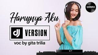 DJ HARUSNYA AKU (ARMADA) Voc By Gita Trilia
