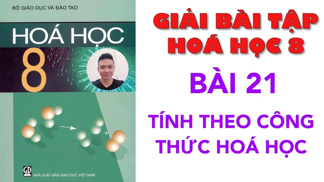 Giải Hoá 8 Bài 21 Tính theo công thức hoá học. Hướng dẫn giải bài tập SGK Hoá học lớp 8