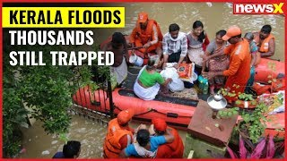 Kerala floods: Thousands still trapped, red alert issued in 11 districts