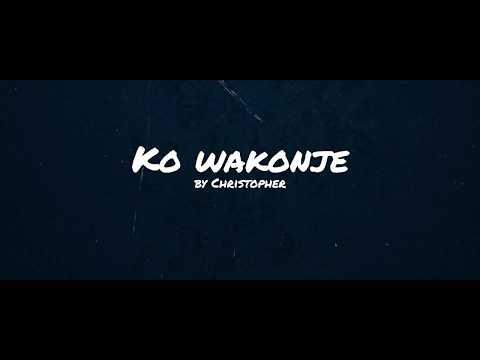 Christopher - Ko wakonje (official lyric video)