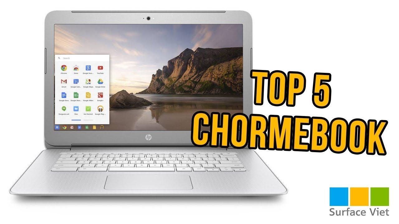Top 5 laptop Chrome Book Đáng Mua Nhất 2018