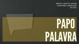 IP Central de Itapeva - Papo Palavra com Rev. Arnildo 05/06/2020