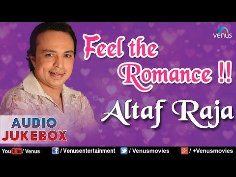 Altaf Raja : Feel The Romance - Romantic Hits || Audio Jukebox