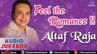 Altaf Raja : Feel The Romance - Romantic Hits || Audio Jukebox