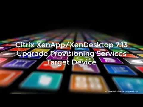 Citrix XenApp/XenDesktop 7 13 Upgrade Provisioning Services Target Device