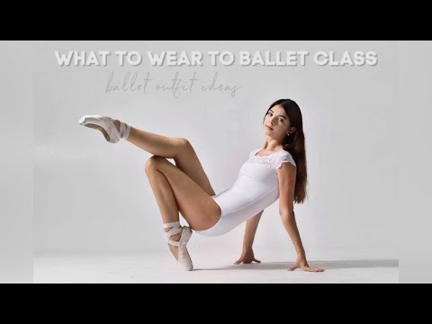 BALLET CLASS OUTFIT IDEAS   WHAT TO WEAR TO BALLET