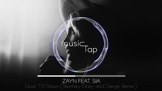 Zayn Feat. Sia - Dusk Till Dawn (Bentley Grey & Serge Remix)