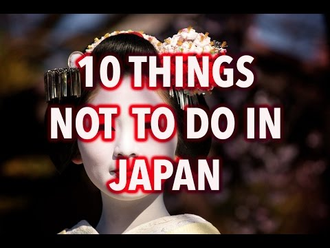 TOP 10 THINGS NOT TO DO IN JAPAN