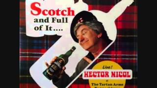 HECTOR NICOL  -  SCOTCH AND FULL OF IT - RECORDED LIVE AT THE TARTAN ARMS, BANNOCKBURN 1978
