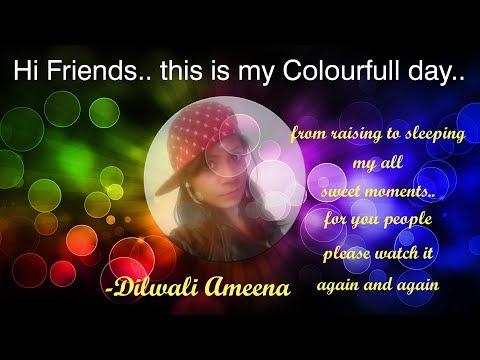HII FRIENDS THIS IS MY COLOURFULL DAY హాయ్.. ఇదే నా రంగుల ప్రపంచం.. II Dilwali Ameena II