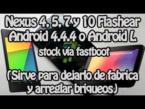 Nexus 5, 7, 10, 4 Flashear StockRom Android 4.4 5.0 5.1 (Dejar fábrica Arreglar brickeo Quitar root)