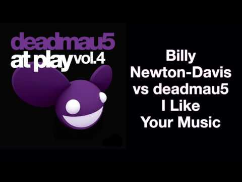 Billy Newton-Davis vs deadmau5 / I Like Your Music (Original Mix)