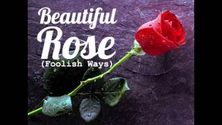 Balistic Man - Foolish Ways (Beautiful Rose)